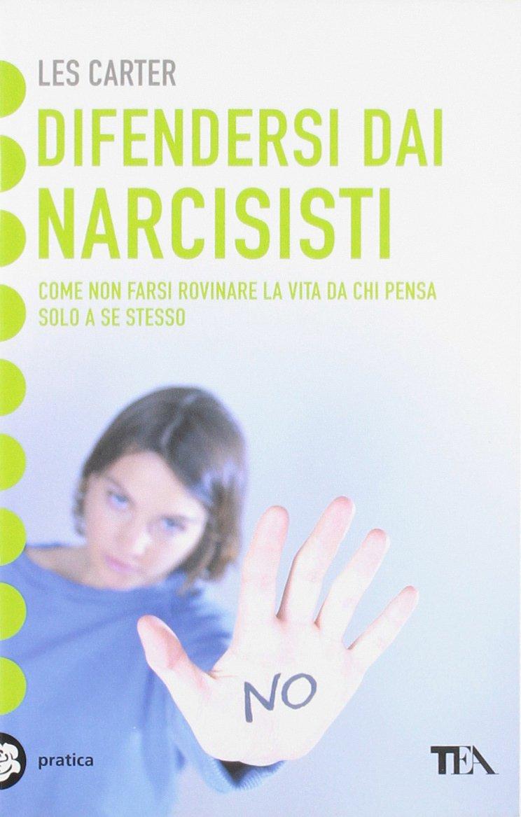 Difendersi dai narcisisti – Come non farsi rovinare la vita da chi pensa solo a se stesso